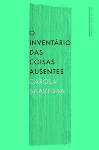 O INVENTÁRIO DAS COISAS AUSENTES - SAAVEDRA, CAROLA