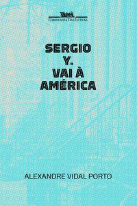 SÉRGIO Y. VAI À AMÉRICA - PORTO, ALEXANDRE VIDAL