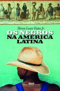 OS NEGROS NA AMÉRICA LATINA - GATES JR., HENRY LOUIS