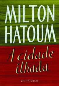 A CIDADE ILHADA - HATOUM, MILTON
