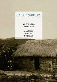 A REVOLUÇÃO BRASILEIRA E A QUESTÃO AGRÁRIA NO BRASIL - PRADO JR., CAIO