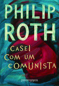 CASEI COM UM COMUNISTA - ROTH, PHILIP