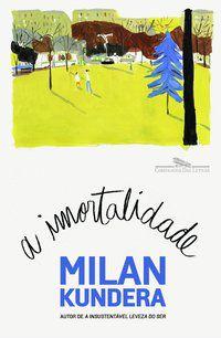 A IMORTALIDADE - KUNDERA, MILAN