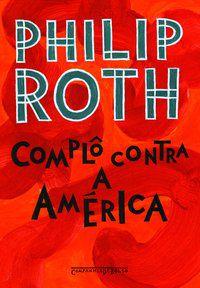 COMPLÔ CONTRA A AMÉRICA - ROTH, PHILIP