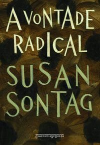A VONTADE RADICAL - SONTAG, SUSAN