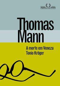 A MORTE EM VENEZA & TONI KRÖGER - MANN, THOMAS