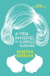 A VIDA INVISÍVEL DE EURÍDICE GUSMÃO - BATALHA, MARTHA