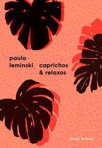 CAPRICHOS E RELAXOS - LEMINSKI, PAULO