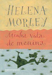 MINHA VIDA DE MENINA - MORLEY, HELENA