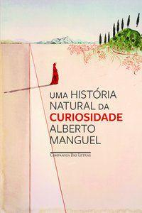 UMA HISTÓRIA NATURAL DA CURIOSIDADE - MANGUEL, ALBERTO