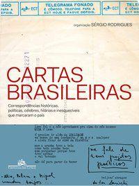 CARTAS BRASILEIRAS - CORRESPONDÊNCIAS HISTÓRICAS, POLÍTICAS, CÉLEBRES, HILÁRIAS E INESQUECÍVEIS QUE  - VÁRIOS AUTORES
