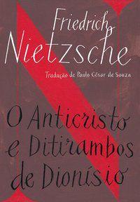 O ANTICRISTO / DITIRAMBOS DE DIONÍSIO - NIETZSCHE, FRIEDRICH