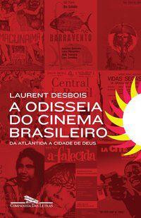 A ODISSEIA DO CINEMA BRASILEIRO - DESBOIS, LAURENT