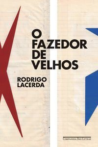 O FAZEDOR DE VELHOS - LACERDA, RODRIGO