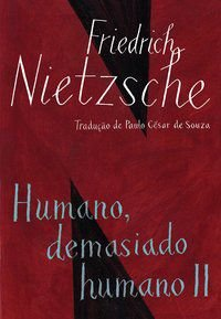 HUMANO DEMASIADO HUMANO II - NIETZSCHE, FRIEDRICH