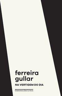 NA VERTIGEM DO DIA - GULLAR, FERREIRA
