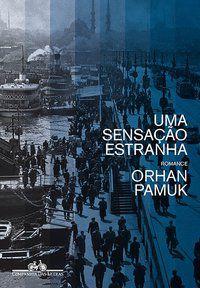 UMA SENSAÇÃO ESTRANHA - PAMUK, ORHAN