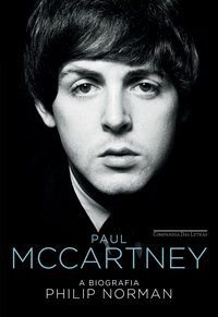 PAUL MCCARTNEY — A BIOGRAFIA - NORMAN, PHILIP