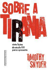 SOBRE A TIRANIA — VINTE LIÇÕES TIRADAS DO SÉCULO XX - TIMOTHY SNYDER