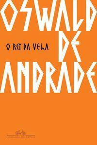 O REI DA VELA - ANDRADE, OSWALD DE