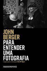 PARA ENTENDER UMA FOTOGRAFIA - JOHN BERGER