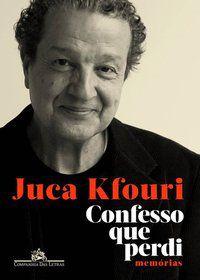 CONFESSO QUE PERDI - MEMÓRIAS - KFOURI, JUCA