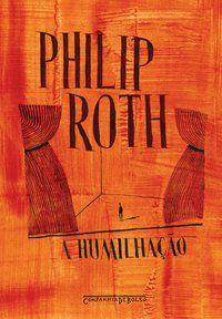 A HUMILHAÇÃO - ROTH, PHILIP