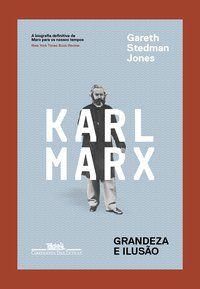 KARL MARX - GRANDEZA E ILUSÃO - JONES, GARETH STEDMAN