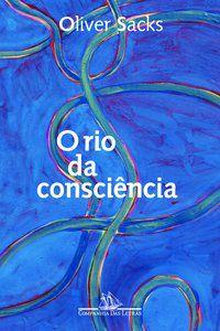 O RIO DA CONSCIÊNCIA - SACKS, OLIVER