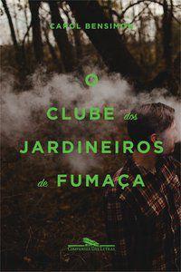 O CLUBE DOS JARDINEIROS DE FUMAÇA - BENSIMON, CAROL