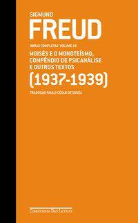 FREUD 19 - MOISÉS E O MONOTEÍSMO, COMPÊNDIO DE PSICANÁLISE E OUTROS TEXTOS (1937-1939) - FREUD, SIGMUND