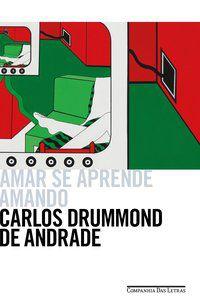 AMAR SE APRENDE AMANDO - ANDRADE, CARLOS DRUMMOND DE