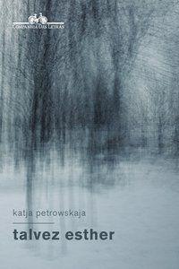TALVEZ ESTHER - PETROWSKAJA, KATJA