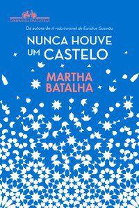 NUNCA HOUVE UM CASTELO - BATALHA, MARTHA