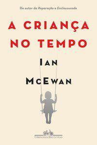 A CRIANÇA NO TEMPO - MCEWAN, IAN