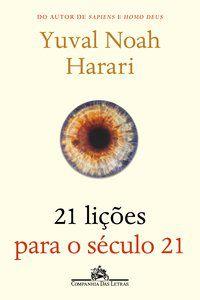 21 LIÇÕES PARA O SÉCULO 21 - HARARI, YUVAL NOAH