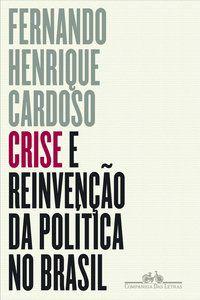 CRISE E REINVENÇÃO DA POLÍTICA NO BRASIL - CARDOSO, FERNANDO HENRIQUE