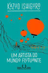 UM ARTISTA DO MUNDO FLUTUANTE - ISHIGURO, KAZUO