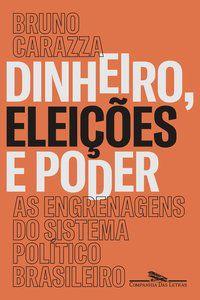 DINHEIRO, ELEIÇÕES E PODER - CARAZZA, BRUNO