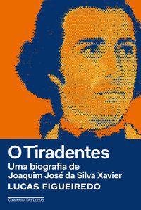 O TIRADENTES - FIGUEIREDO, LUCAS