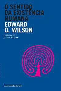 O SENTIDO DA EXISTÊNCIA HUMANA - WILSON, EDWARD O.