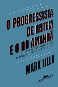 O PROGRESSISTA DE ONTEM E O DO AMANHÃ - LILLA, MARK