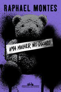 UMA MULHER NO ESCURO — VENCEDOR JABUTI 2020 - MONTES, RAPHAEL