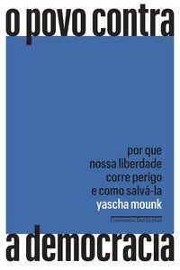 O POVO CONTRA A DEMOCRACIA - MOUNK, YASCHA