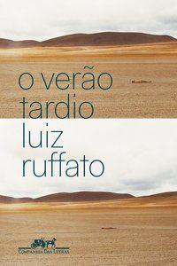 O VERÃO TARDIO - RUFFATO, LUIZ