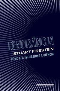 IGNORÂNCIA - FIRESTEIN, STUART