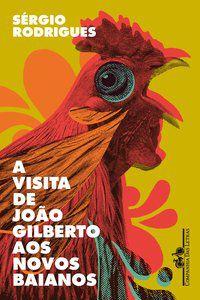 A VISITA DE JOÃO GILBERTO AOS NOVOS BAIANOS - RODRIGUES, SÉRGIO