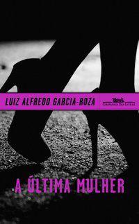 A ÚLTIMA MULHER - GARCIA-ROZA, LUIZ ALFREDO