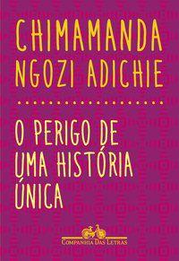 O PERIGO DE UMA HISTÓRIA ÚNICA - ADICHIE, CHIMAMANDA NGOZI