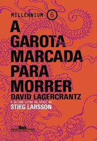 A GAROTA MARCADA PARA MORRER - VOL. 6 - LAGERCRANTZ, DAVID